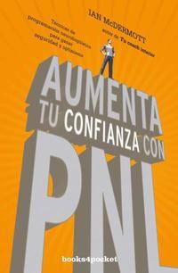 Libro AUMENTA TU CONFIANZA CON PNL: TECNICAS DE PROGRAMACION NEUROLINGÜISTICA PARA GANAR SEGURIDAD Y OPTIMISMO