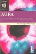 Libro AURA: LOS EXTRAORDINARIOS ATRIBUTOS DE NUESTRA ENERGIA