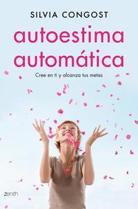 Libro AUTOESTIMA AUTOMATICA: CREE EN TI Y ALCANZA TUS METAS