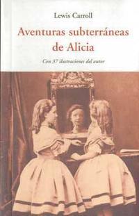 Libro AVENTURAS SUBTERRANEAS DE ALICIA: CON 37 ILUSTRACIONES DEL AUTOR