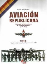 Libro AVIACION REPUBLICANA: HISTORIA DE LAS FUERZAS AEREAS DE LA REPUBL ICA ESPAÑOLA: DESDE EL ALZAMIENTO HASTA LA PRIMAVERA DE 1937