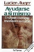 Libro AYUDARSE A SI MISMO: UNA PSICOTERAPIA MEDIANTE LA RAZON