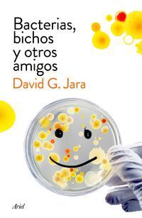 Libro BACTERIAS, BICHOS Y OTROS AMIGOS: DESCUBRE A NUESTROS ALIADOS MICROSCOPICOS