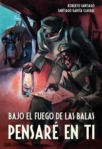 Libro BAJO EL FUEGO DE LAS BALAS PENSARÉ EN TI