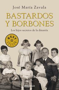 Libro BASTARDOS Y BORBONES: LOS HIJOS SECRETOS DE LA DINASTIA