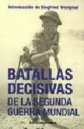 Libro BATALLAS DECISIVAS DE LA SEGUNDA GUERRA MUNDIAL