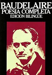 Libro BAUDELAIRE: POESIA COMPLETA. EDICION BILINGUE