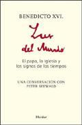 Libro BENEDICTO XVI: LUZ DEL MUNDO: EL PAPA, LA IGLESIA Y LOS SIGNOS DE DE LOS TIEMPOS