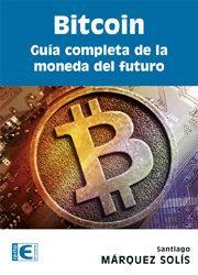Libro BITCOIN: GUIA COMPLETA DE LA MONEDA DEL FUTURO