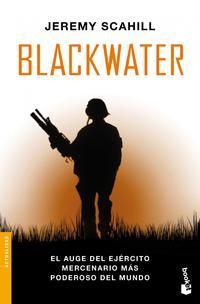 Libro BLACKWATER: EL AUGE DEL EJERCITO MERCENARIO MAS PODEROSO DEL MUND O