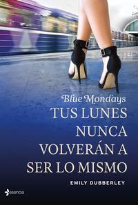 Libro BLUE MONDAYS: TUS LUNES NUNCA VOLVERAN A SER LO MISMO