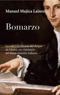 Libro BOMARZO: LA VIDA Y AVENTURAS DEL DUQUE DE ORSINI, UN VISIONARIO D EL RENACIMIENTO ITALIANO