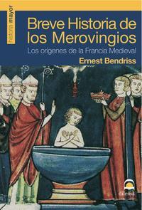 Libro BREVE HISTORIA DE LOS MEROVINGIOS: LOS ORIGENES DE LA FRANCIA MED IEVAL