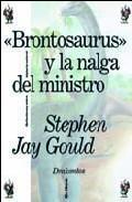 Libro BRONTOSAURUS Y LA NALGA DEL MINISTRO: REFLEXIONES SOBRE LA HISTOR IA NATURAL