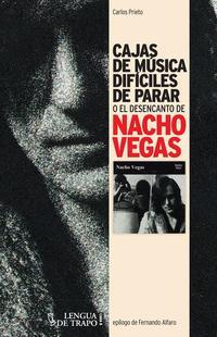 Libro CAJAS DE MUSICA DIFICILES DE PARAR O EL DESENCANTO DE NACHO VEGAS