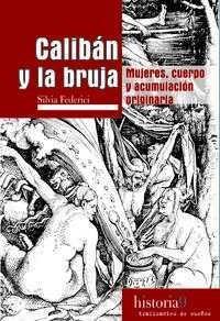 Libro CALIBAN Y LA BRUJA:MUJERES, CUERPO Y ACUMULACION ORIGINARIA
