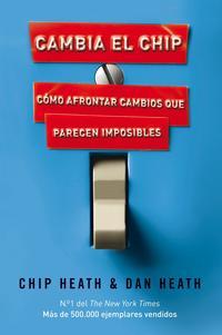 Libro CAMBIA EL CHIP: COMO AFRONTAR CAMBIOS QUE PARECEN IMPOSIBLES