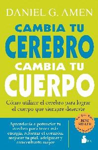 Libro CAMBIA TU CEREBRO CAMBIA TU CUERPO: COMO UTILIZAR EL CEREBRO PARA LOGRAR EL CUERPO QUE SIEMPRE DESEASTE