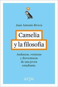 Libro CAMELIA Y LA FILOSOFIA: ANDANZAS, VENTURAS Y DESVENTURAS DE UNA JOVEN ESTUDIANTE