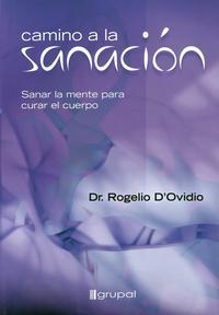 Libro CAMINO A LA SANACION: SANAR LA MENTE PARA CURAR EL CUERPO