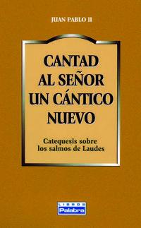 Libro CANTAD AL SEÑOR UN CANTICO NUEVO: CATEQUESIS SOBRE LOS SALMOS DE LAUDES