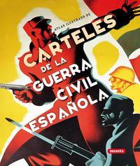Libro CARTELES DE LA GUERRA CIVIL ESPAÑOLA: ATLAS ILUSTRADO