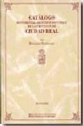 Libro CATALOGO MONUMENTAL ARTISTICO-HISTORICO DE LA PROVINCIA DE CIUDAD REAL