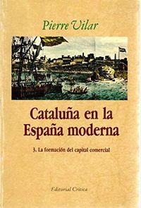 Libro CATALUÑA EN LA ESPAÑA MODERNA. T.3. FORMACION DEL CAPITAL COMERCI AL