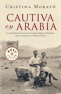 Libro CAUTIVA EN ARABIA: LA EXTRAORDINARIA HISTORIA DE LA CONDESA MARGA D ANDURAIN, ESPIA Y AVENTURERA EN ORIENTE PROXIMO
