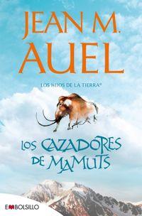 Libro LOS CAZADORES DE MAMUTS (LOS HIJOS DE LA TIERRA #3)