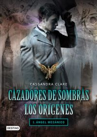 Libro ÁNGEL MECÁNICO (CAZADORES DE SOMBRAS. LOS ORÍGENES #1)