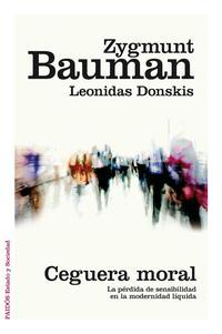 Libro CEGUERA MORAL: LA PERDIDA DE SENSIBILIDAD EN LA MODERNIDAD LIQUIDA