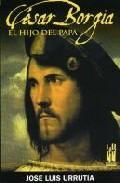 Libro CESAR BORGIA: EL HIJO DEL PAPA