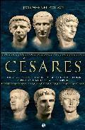 Libro CESARES: JULIO CESAR, AUGUSTO, TIBERIO, CALIGULA, CLAUDIO Y NERON : LA PRIMERA DINASTIA DE LA ROMA IMPERIAL