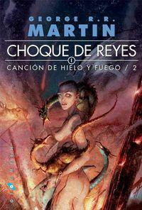 Libro CHOQUE DE REYES (CANCIÓN DE HIELO Y FUEGO #2)