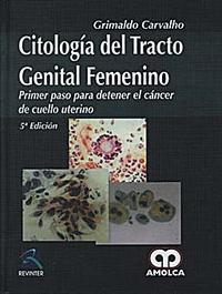 Libro CITOLOGIA DEL TRACTO GENITAL FEMENINO. PRIMER PASO PARA DETENER E L CANCER DE CUELLO UTERINO