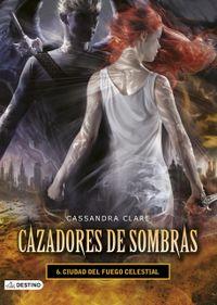 Libro CIUDAD DEL FUEGO CELESTIAL (CAZADORES DE SOMBRAS #6)