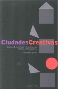 Libro CIUDADES CREATIVAS VOLUMEN 3: ECONOMIA CREATIVA, DESARROLLO URBAN O Y POLITICAS PUBLICAS