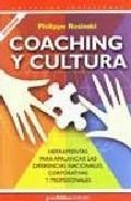 Libro COACHING Y CULTURA: HERRAMIENTAS PARA APALANCAR LAS DIFERENCIAS N ACIONALES, CORPORATIVAS Y PROFESIONALES