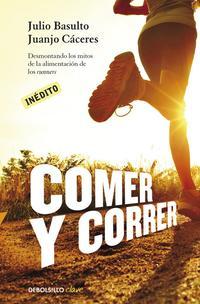 Libro COMER Y CORRER: DESMONTANDO LOS MITOS DE LA ALIMENTACION DE LOS R UNNERS