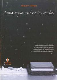Libro COMO AGUA ENTRE LOS DEDOS: APASIONANTE EXPERIENCIA DE UN GRUPO DE ESTUDIANTES EMPEÑADOS EN TRANSFORMAR LA RUTINARIA VIDA DE SU INSTITUTO