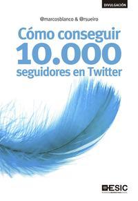 Libro COMO CONSEGUIR 10000 SEGUIDORES EN TWITTER