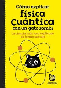 Libro COMO EXPLICAR FISICA CUANTICA CON UN GATO ZOMBI