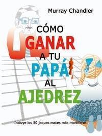 Libro COMO GANAR A TU PAPA AL AJEDREZ
