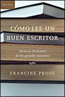Libro COMO LEE UN BUEN ESCRITOR: UNA GUIA PARA TODOS AQUELLOS QUE AMAN LOS LIBROS Y PARA LOS QUE QUIERES ESCRIBIRLOS