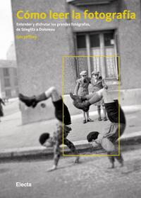 Libro COMO LEER LA FOTOGRAFIA: ENTENDER Y DISFRUTAR LOS GRANDES FOTOGRA FOS DE STIEGLITZ A DOISNEAU