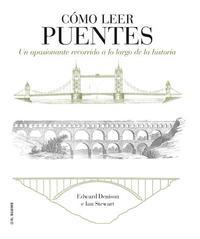 Libro COMO LEER PUENTES: UN CURSO INTENSIVO A LO LARGO DE LA HISTORIA