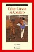Libro COMO LLEVAR AL CABALLO: GUIAS FOTOGRAFICAS DEL CABALLO