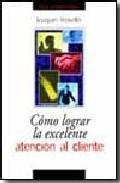 Libro COMO LOGRAR LA EXCELENTE ATENCION AL CLIENTE