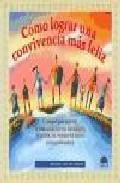 Libro COMO LOGRAR UNA CONVIVENCIA MAS FELIZ: CONSEJOS PARA RENOVAR LA C UMUNICACION CON LOS AMIGOS, LA FAMILIA, LOS VECINOS DEL BARRIO Y EL MUNDO ENTERO